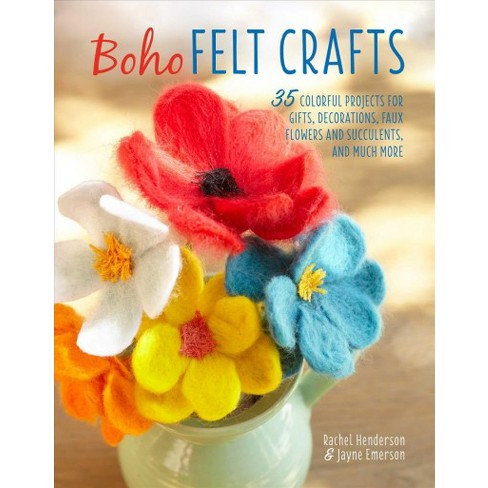 Boho Felt Crafts 35 Colorful Projects For Gifts Decorations Faux Flowers And Succulentuch Target