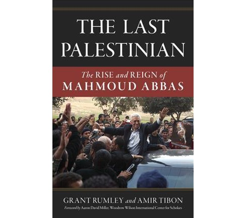 Last Palestinian : The Rise and Reign of Mahmoud Abbas (Hardcover) (Grant Rumley & Amir Tibon) - image 1 of 1
