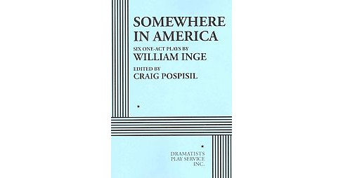 Somewhere in America : Six One-Act Plays (Paperback) (William Inge) - image 1 of 1