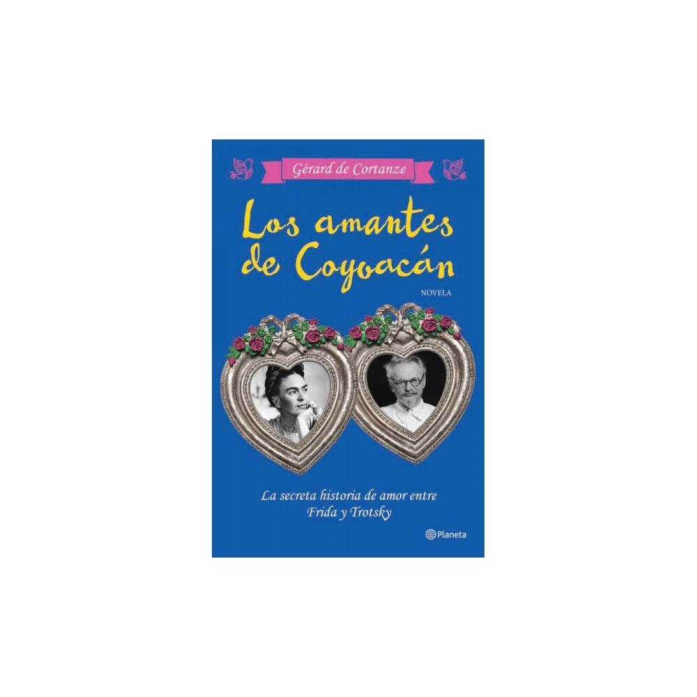 Los amantes de Coyoacan/ The Lovers of Coyoacán (Paperback) (Gerard De Cortanze)