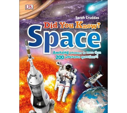 Did You Know? Space : Amazing Answers to More Than 200 Awesome Questions! (Hardcover) (Sarah Cruddas) - image 1 of 1