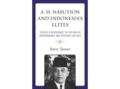 A. H. Nasution and Indonesia's Elites : People's Resistance in the War of Independence and Postwar - image 1 of 1