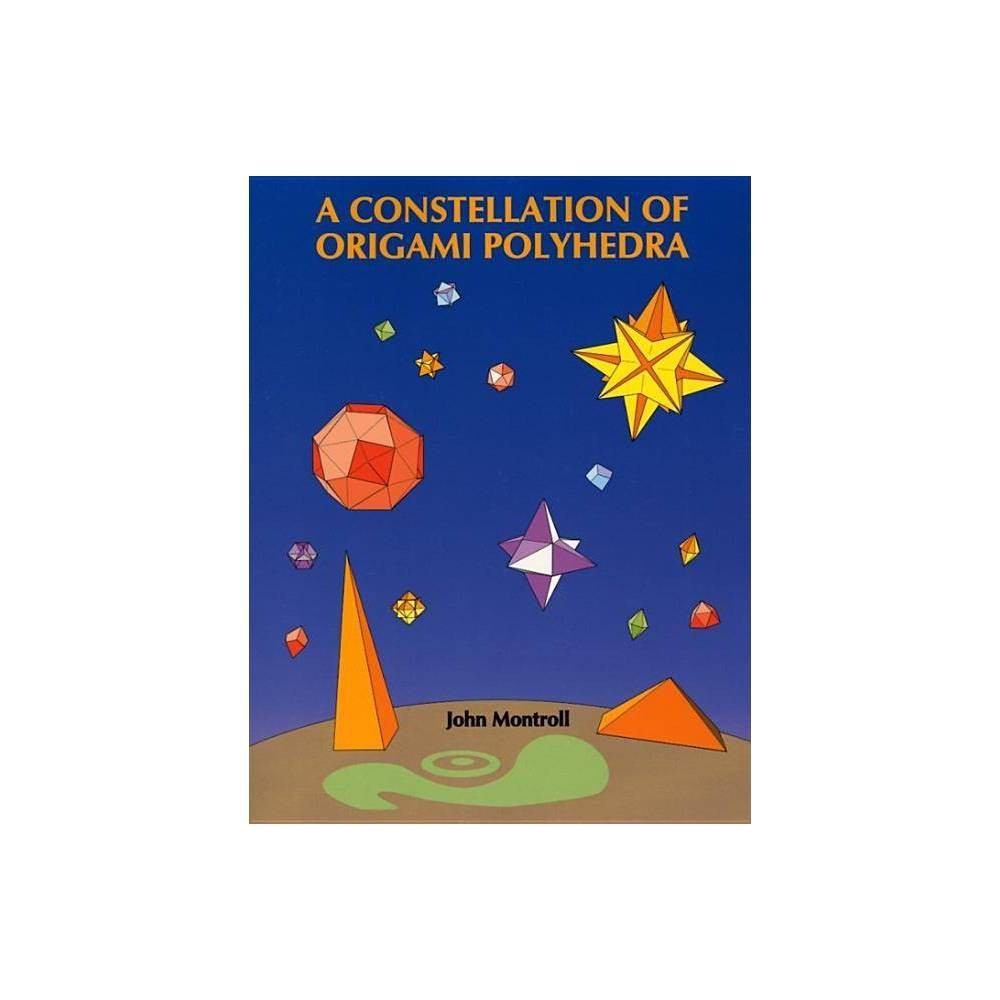 A Constellation Of Origami Polyhedra By John Montroll Paperback