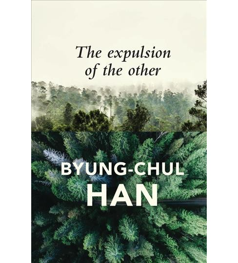 Expulsion of the Other : Society, Perception and Communication Today -  by Byung-Chul Han (Hardcover) - image 1 of 1