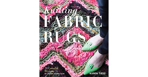 Knitting Fabric Rugs : 28 Colorful Designs for Crafters of Every Level (Paperback) (Karen Tiede) - image 1 of 1