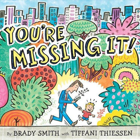 You're Missing It! - by  Brady Smith & Tiffani Thiessen (Hardcover) - image 1 of 1