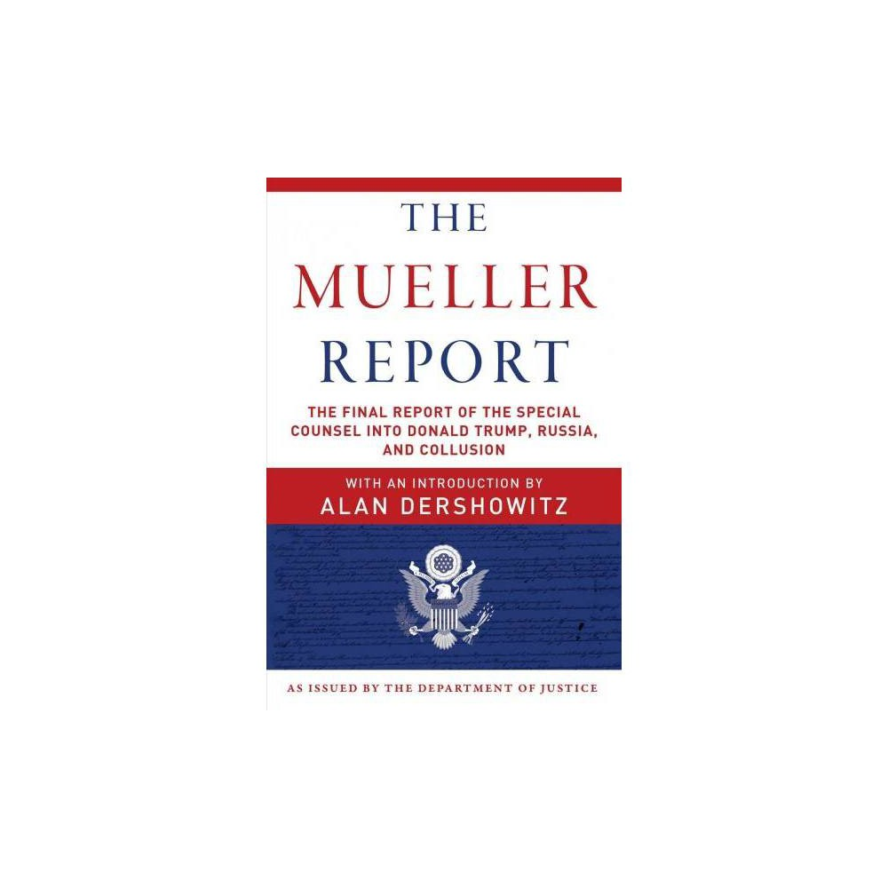 Mueller Report : The Final Report of the Special Counsel into Donald Trump, Russia, and Collusion