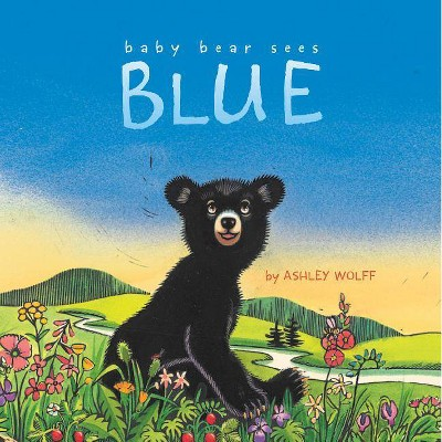 Baby Bear Sees Blue - by Ashley Wolff (Hardcover)
