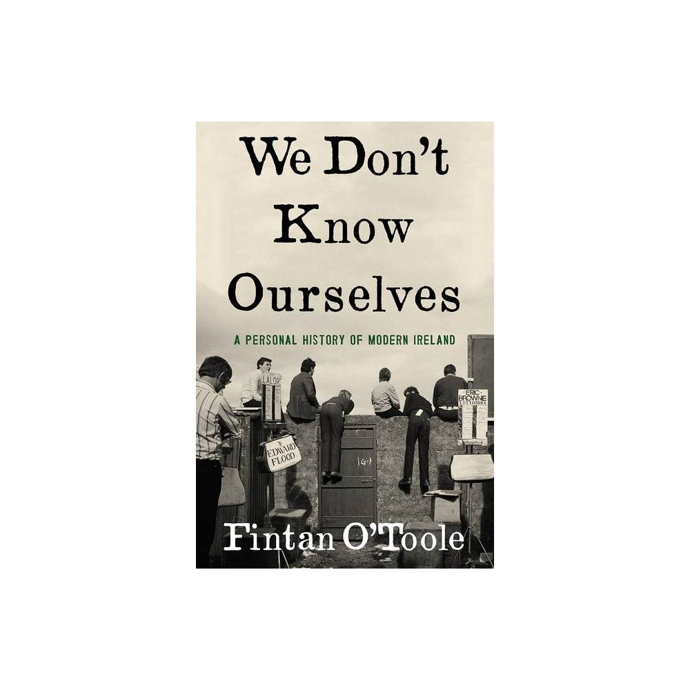 We Don T Know Ourselves By Fintan O Toole Hardcover