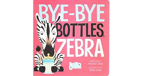 Bye-Bye Bottles, Zebra (Hardcover) (Michael Dahl) - image 1 of 1