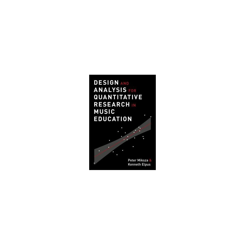 Design and Analysis for Quantitative Research in Music Education - (Paperback)