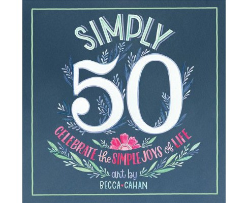 Simply 50 : Celebrate the Simple Joys of Life -  (Hardcover) - image 1 of 1