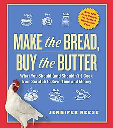 Make the Bread, Buy the Butter : What You Should and Shouldn't Cook from Scratch to Save Time and Money