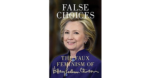 False Choices : The Faux Feminism of Hillary Rodham Clinton (Paperback) - image 1 of 1