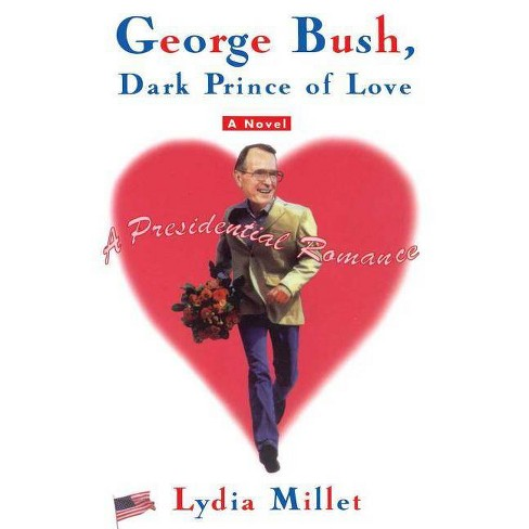 George Bush, Dark Prince of Love - by  Lydia Millet (Paperback) - image 1 of 1