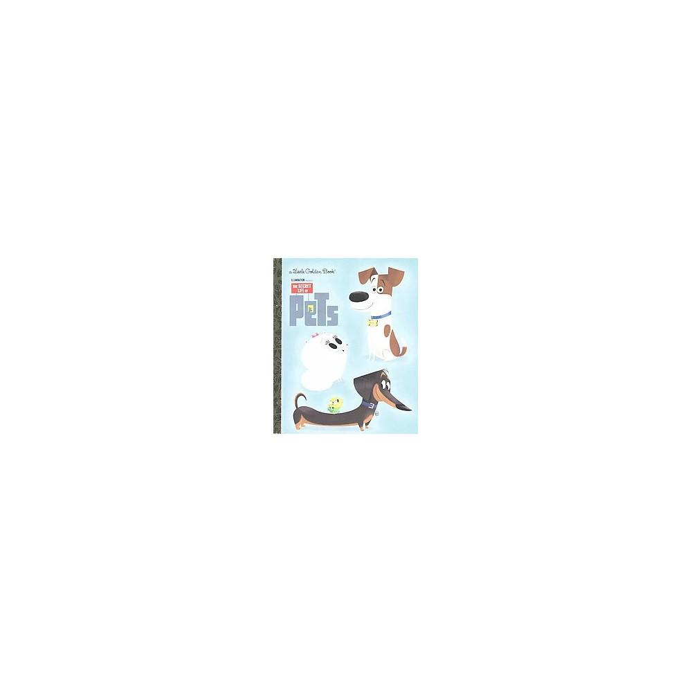 The Secret Life of Pets Little Golden Book (Secret Life of Pets) (Hardcover) by Golden Books, by Dennis R. Shealy The Secret Life of Pets Little Golden Book (Secret Life of Pets) (Hardcover) by Golden Books, by Dennis R. Shealy