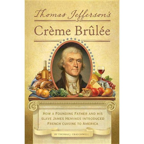 Thomas Jefferson's Creme Brulee - by  Thomas J Craughwell (Hardcover) - image 1 of 1