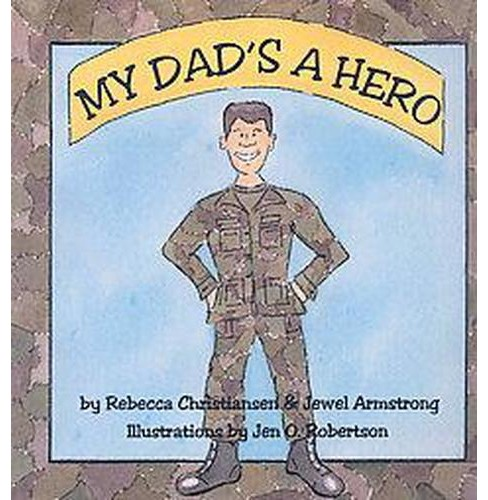 My Dad's a Hero (Paperback) (Rebecca Christiansen & Jewel Armstrong) - image 1 of 1