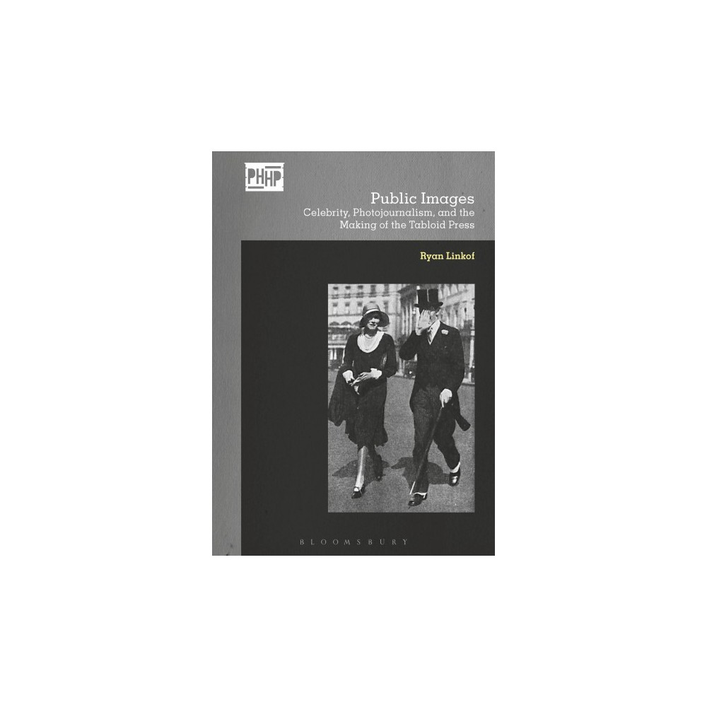 Public Images : Celebrity, Photojournalism, and the Making of the Tabloid Press - (Hardcover)