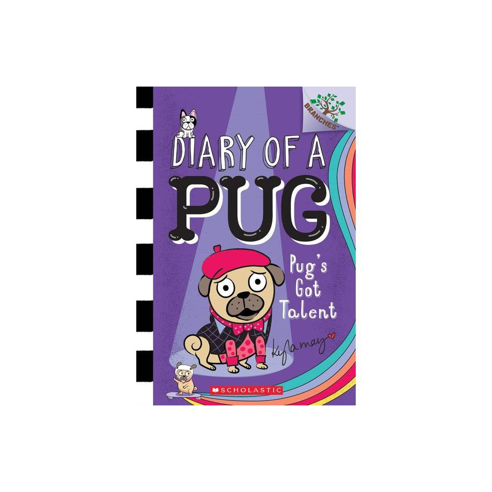 Pug 39 S Got Talent A Branches Book Diary Of A Pug 4 Volume 4 By Kyla May Paperback