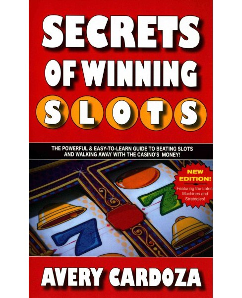 Secrets of Winning Slots : The Powerful & Easy-to-learn Guide to Beating Slots and Walking Away With the - image 1 of 1