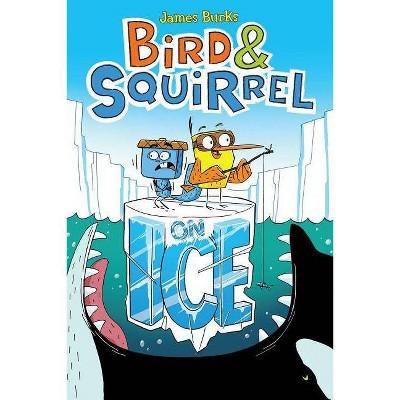 Bird & Squirrel on Ice (Bird & Squirrel #2) - by  James Burks (Paperback)