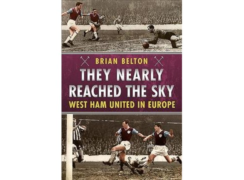 They Nearly Reached the Sky : West Ham United in Europe (Paperback) (Brian Belton) - image 1 of 1