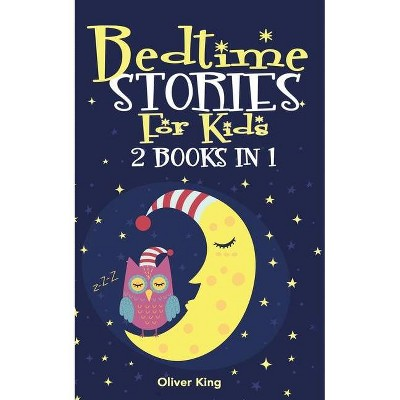 Bedtime Stories for Kids 2 Book in 1 - by  Oliver King (Paperback)