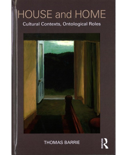 House and Home : Cultural Contexts, Ontological Roles (Hardcover) (Thomas Barrie) - image 1 of 1