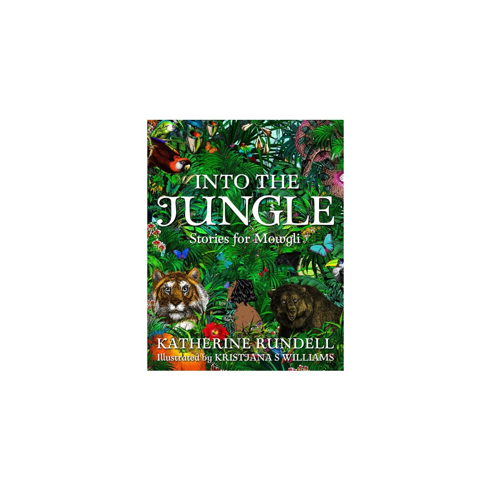 Into the Jungle : Stories for Mowgli - by Katherine Rundell (Hardcover)