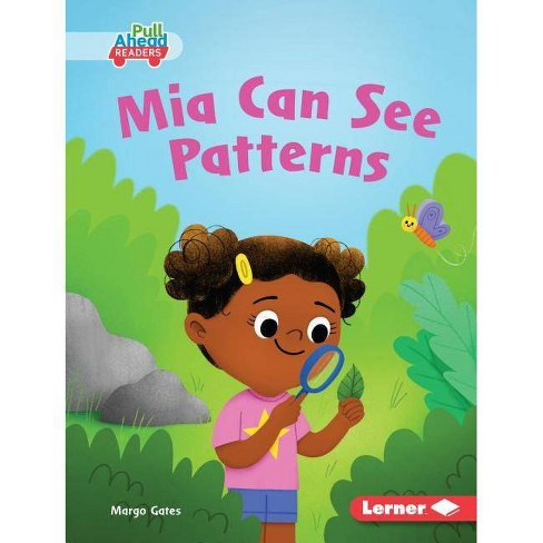 MIA Can See Patterns - (Science All Around Me (Pull Ahead Readers -- Fiction)) by  Margo Gates - image 1 of 1