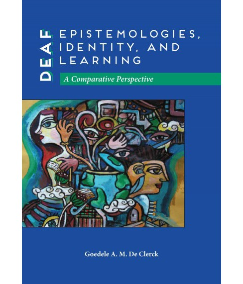Deaf Epistemologies, Identity, and Learning : A Comparative Perspective (Hardcover) (Goedele A. M. De - image 1 of 1