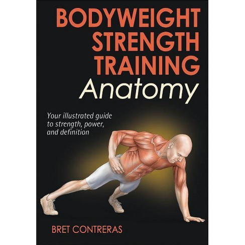 Bodyweight Strength Training Anatomy - by  Bret Contreras (Paperback) - image 1 of 1