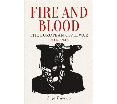 Fire and Blood : The European Civil War 1914-1945 (Reprint) (Paperback) (Enzo Traverso) - image 1 of 1