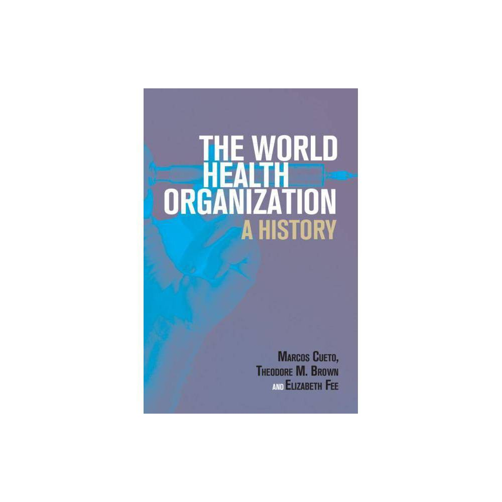 The World Health Organization - (Global Health Histories) (Hardcover)