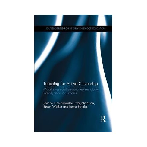Teaching for Active Citizenship : Moral Values and Personal Epistemology in  Early Years Classrooms