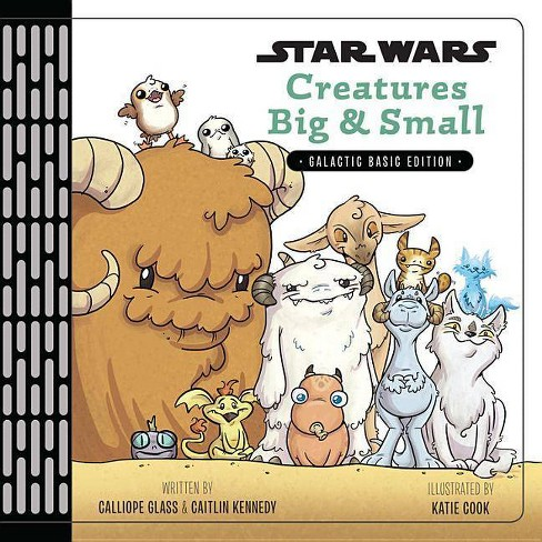 Star Wars Creatures Big & Small -  by Calliope Glass (Hardcover) - image 1 of 1