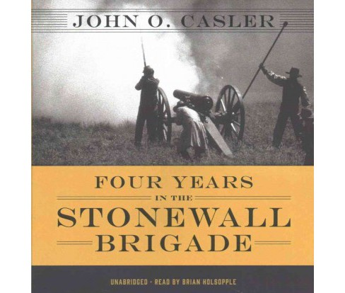 Four Years in the Stonewall Brigade (Unabridged) (CD/Spoken Word) (John O. Casler) - image 1 of 1