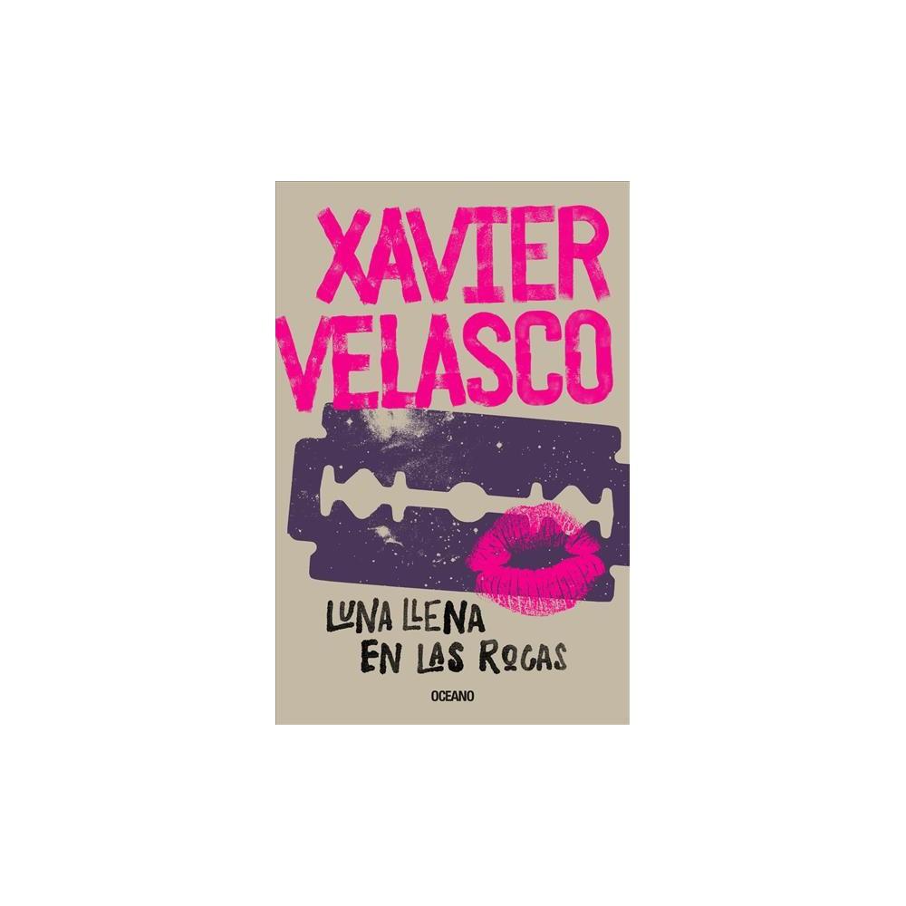 Luna llena en las rocas : Cronicas De Antronautas Y Licantropos - by Xavier Velasco (Paperback)