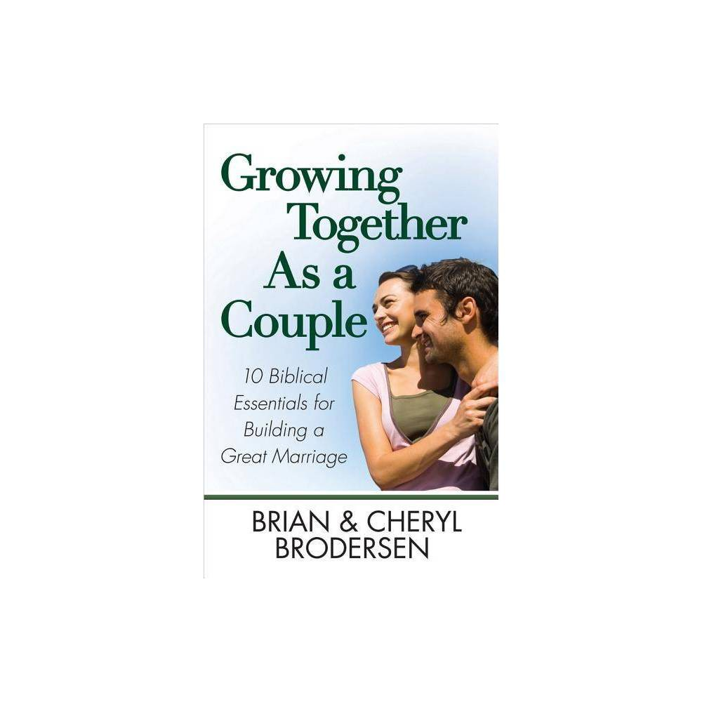 Growing Together As A Couple By Brian Brodersen Cheryl Brodersen Paperback