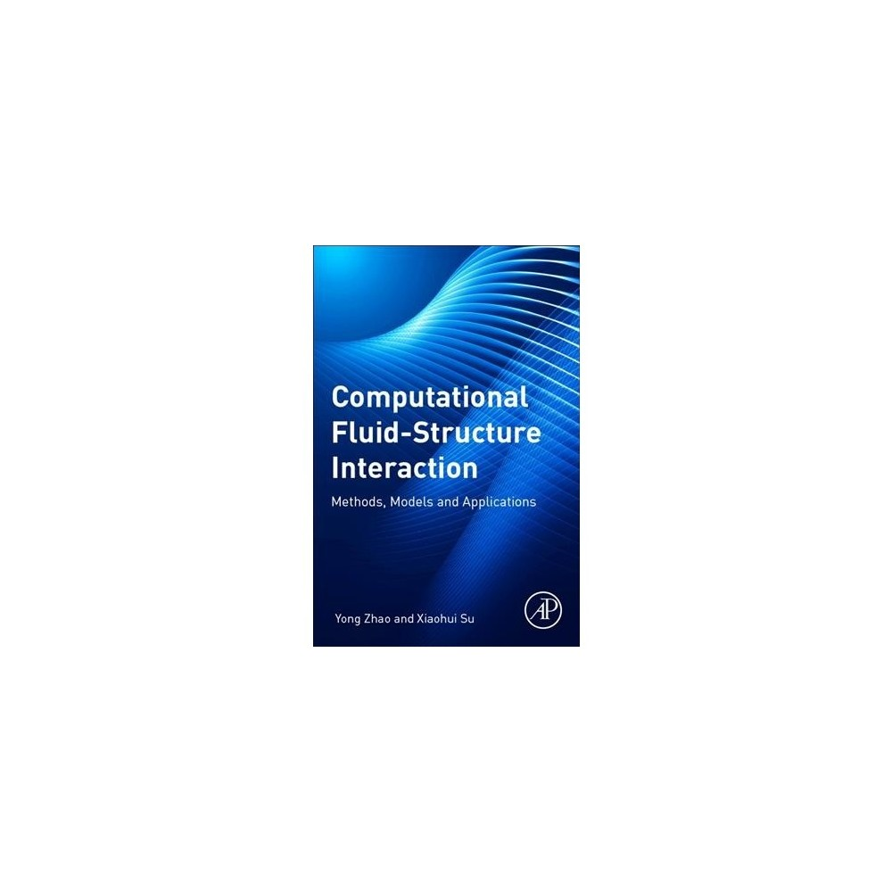Computational Fluid-structure Interaction : Methods, Models, and Applications - (Paperback)