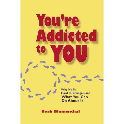 You're Addicted to You - by  Noah Blumenthal (Paperback) - image 1 of 1