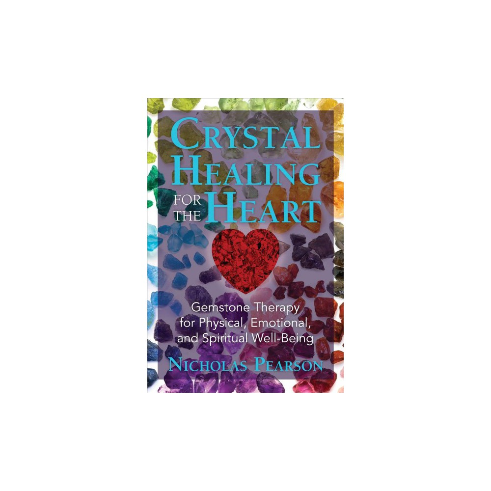 Crystal Healing for the Heart : Gemstone Therapy for Physical, Emotional, and Spiritual Well-Being