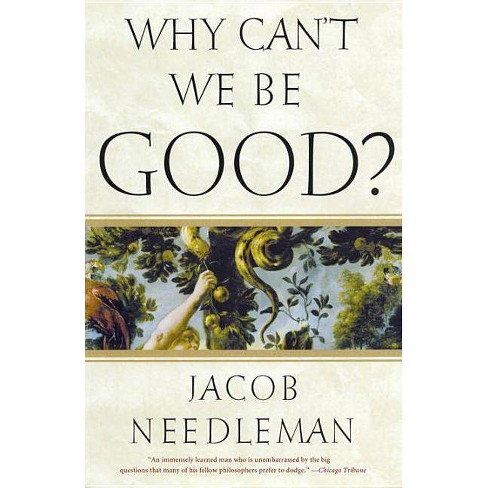 Why Can't We Be Good? - by  Jacob Needleman (Paperback) - image 1 of 1