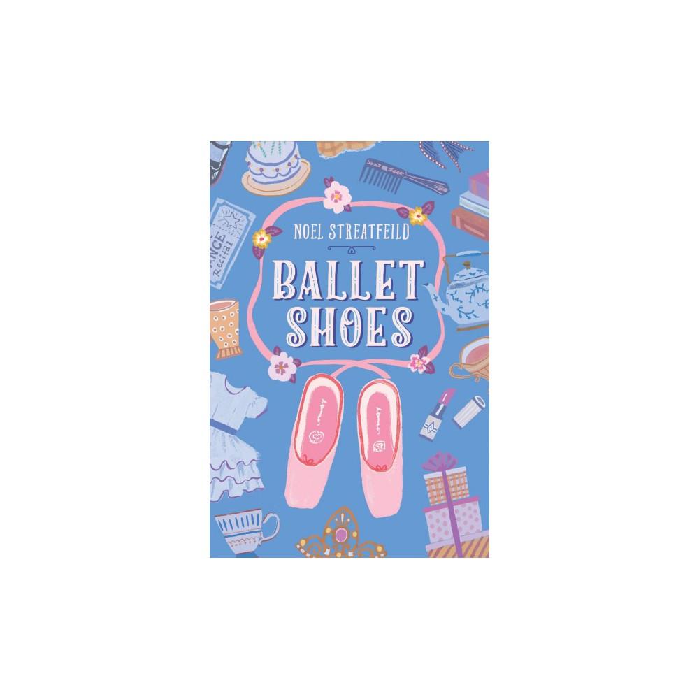 Ballet Shoes - Reprint by Noel Streatfeild (Hardcover)