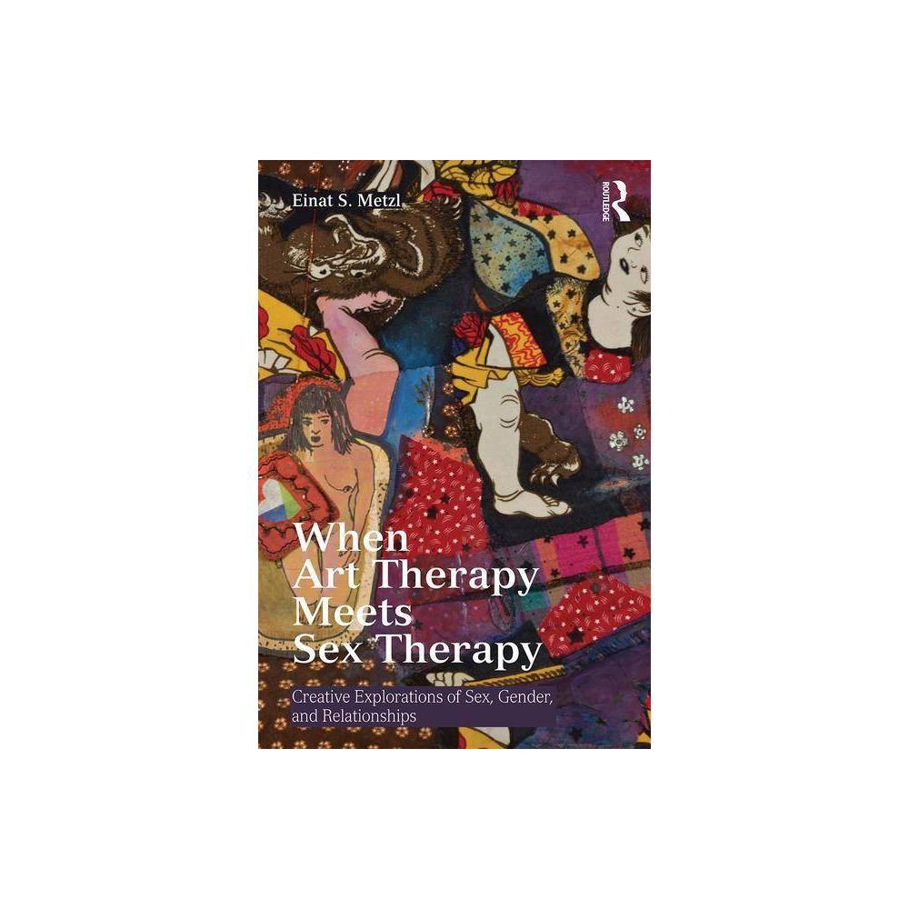 When Art Therapy Meets Sex Therapy By Einat S Metzl Paperback