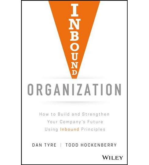 Inbound Organization : How to Build and Strengthen Your Company's Future Using Inbound Principles - image 1 of 1