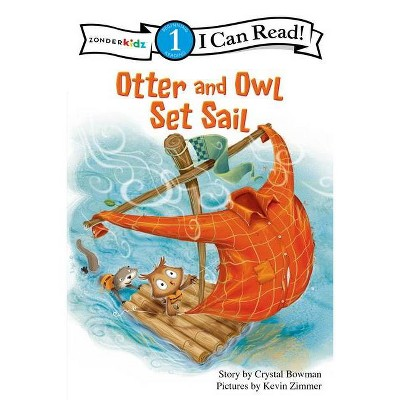 Otter and Owl Set Sail - (I Can Read! Beginning Reading: Level 1 (Zonderkidz)) by  Crystal Bowman (Paperback)