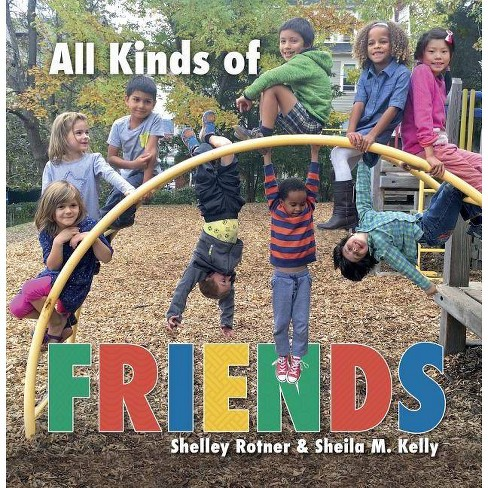 All Kinds of Friends - by  Shelley Rotner & Sheila M Kelly (Paperback) - image 1 of 1