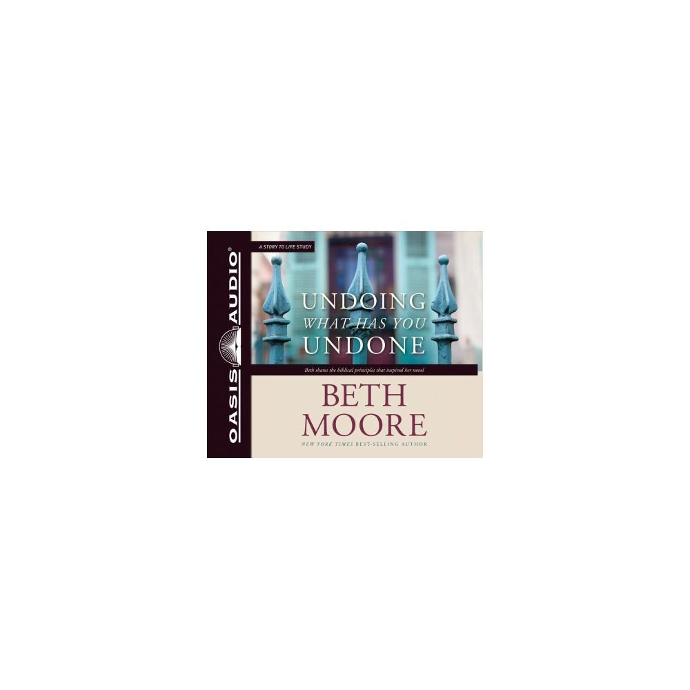 Undoing What Has You Undone - Unabridged by Beth Moore (CD/Spoken Word)